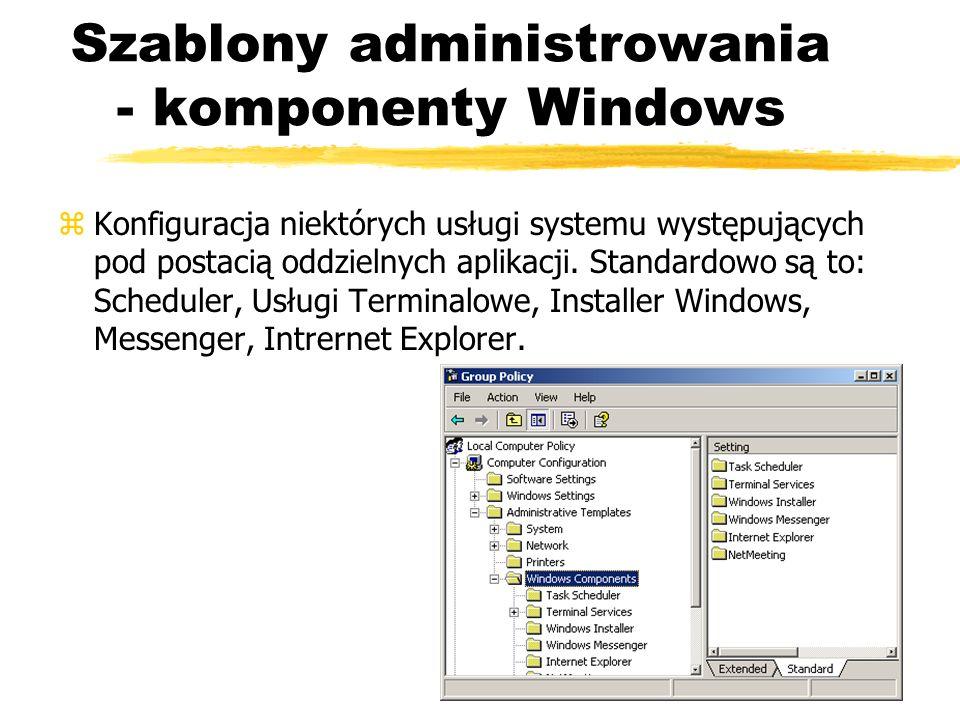 Szablony administrowania - komponenty Windows zKonfiguracja niektórych usługi systemu występujących pod postacią oddzielnych aplikacji. Standardowo są