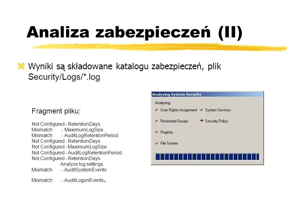 Analiza zabezpieczeń (II) Wyniki są składowane katalogu zabezpieczeń, plik Security/Logs/*.log Fragment pliku: Not Configured - RetentionDays. Mismatc
