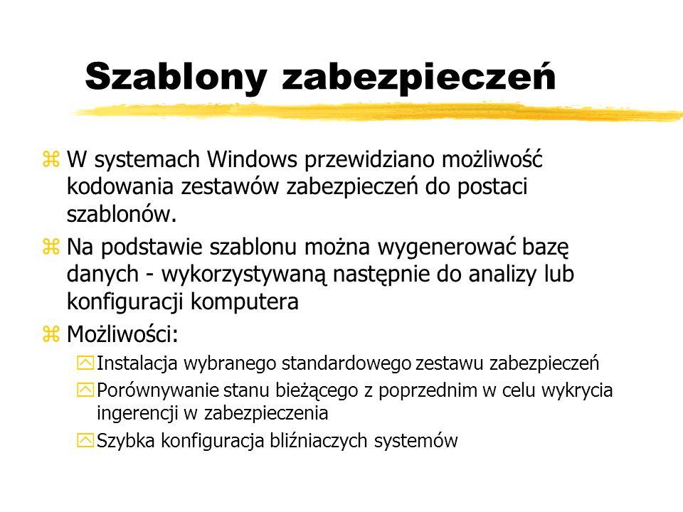 Szablony zabezpieczeń zW systemach Windows przewidziano możliwość kodowania zestawów zabezpieczeń do postaci szablonów. zNa podstawie szablonu można w