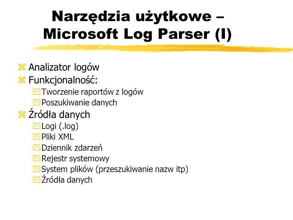 Narzędzia użytkowe – Microsoft Log Parser (I) zAnalizator logów zFunkcjonalność: yTworzenie raportów z logów yPoszukiwanie danych zŹródła danych yLogi