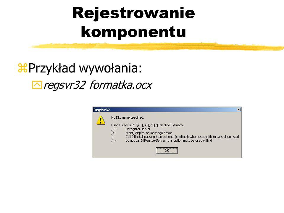 Rejestrowanie komponentu zPrzykład wywołania: yregsvr32 formatka.ocx
