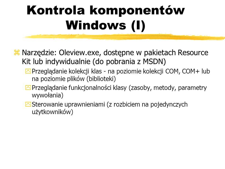 Kontrola komponentów Windows (I) zNarzędzie: Oleview.exe, dostępne w pakietach Resource Kit lub indywidualnie (do pobrania z MSDN) yPrzeglądanie kolek