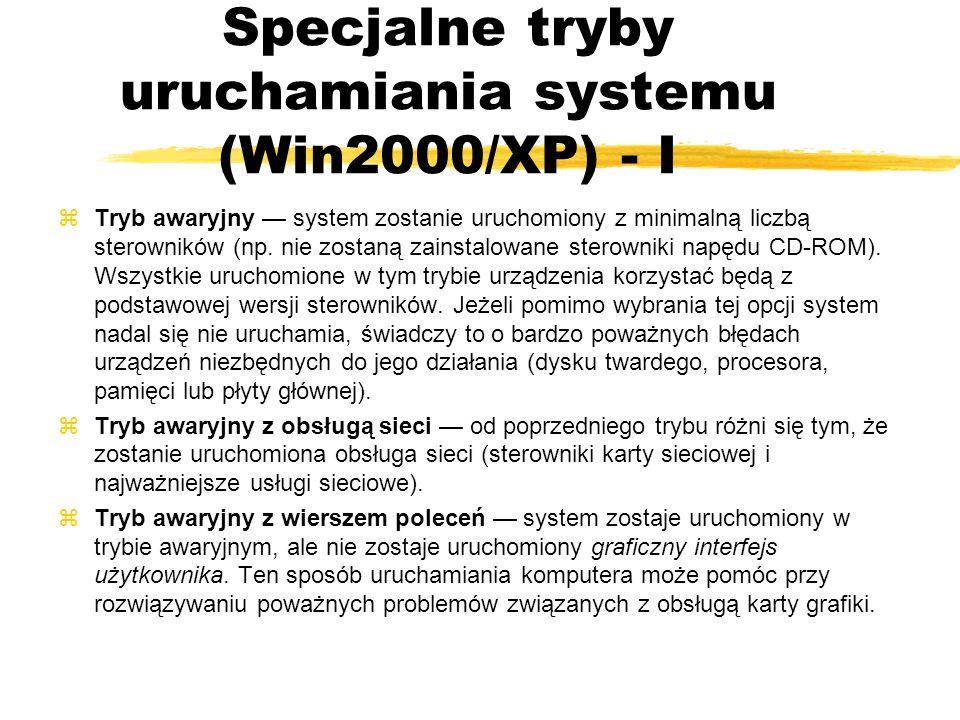 Specjalne tryby uruchamiania systemu (Win2000/XP) - I zTryb awaryjny system zostanie uruchomiony z minimalną liczbą sterowników (np. nie zostaną zains