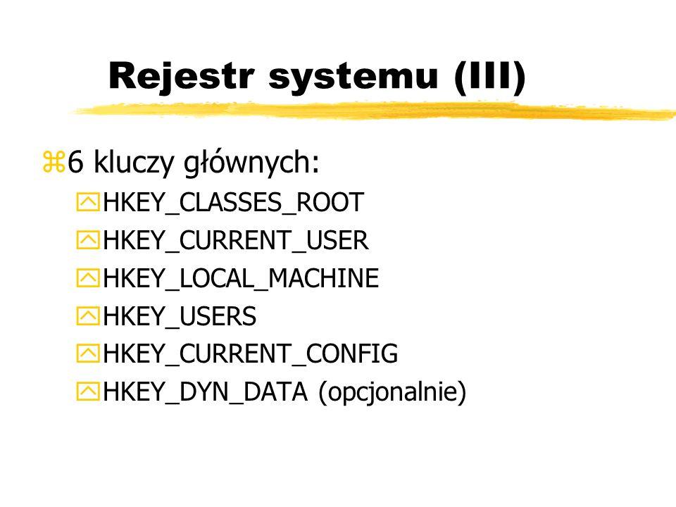 Rejestr systemu (III) z6 kluczy głównych: yHKEY_CLASSES_ROOT yHKEY_CURRENT_USER yHKEY_LOCAL_MACHINE yHKEY_USERS yHKEY_CURRENT_CONFIG yHKEY_DYN_DATA (o
