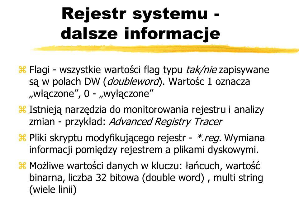 Rejestr systemu - dalsze informacje zFlagi - wszystkie wartości flag typu tak/nie zapisywane są w polach DW (doubleword). Wartośc 1 oznacza włączone,