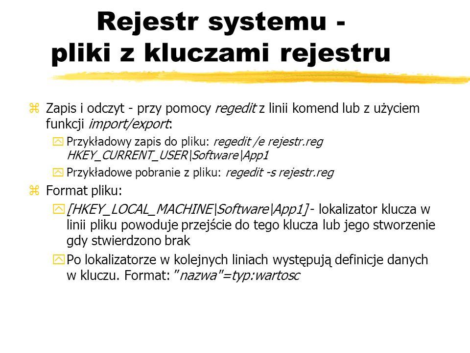 Rejestr systemu - pliki z kluczami rejestru zZapis i odczyt - przy pomocy regedit z linii komend lub z użyciem funkcji import/export: yPrzykładowy zap