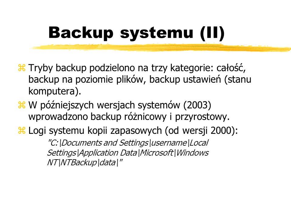 Backup systemu (II) zTryby backup podzielono na trzy kategorie: całość, backup na poziomie plików, backup ustawień (stanu komputera). zW późniejszych