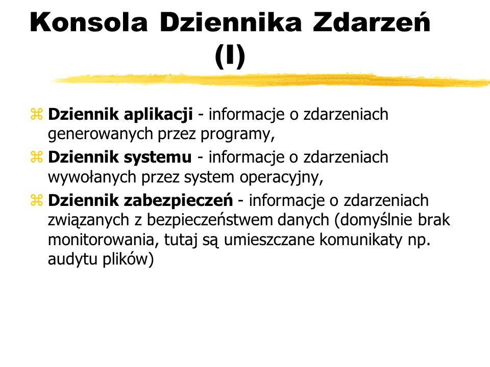 Konsola Dziennika Zdarzeń (I) zDziennik aplikacji - informacje o zdarzeniach generowanych przez programy, zDziennik systemu - informacje o zdarzeniach