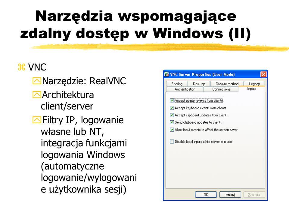 Narzędzia wspomagające zdalny dostęp w Windows (II) zVNC yNarzędzie: RealVNC yArchitektura client/server yFiltry IP, logowanie własne lub NT, integrac