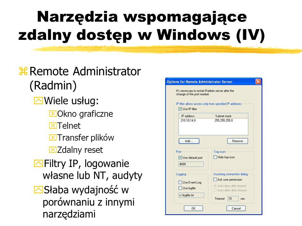 Narzędzia wspomagające zdalny dostęp w Windows (IV) zRemote Administrator (Radmin) yWiele usług: xOkno graficzne xTelnet xTransfer plików xZdalny rese