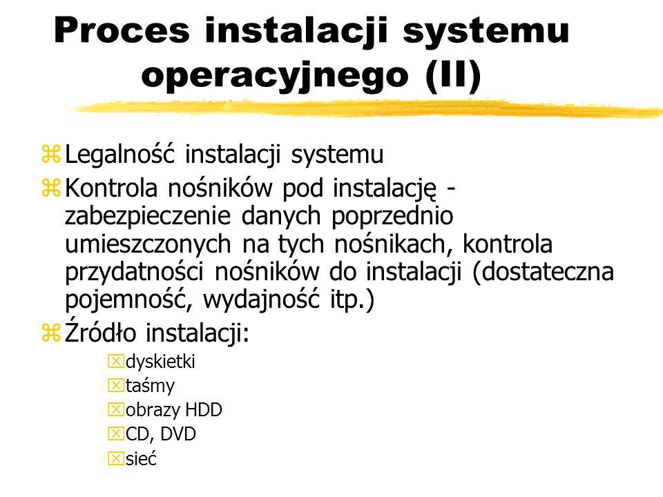 Proces instalacji systemu operacyjnego (II) zLegalność instalacji systemu zKontrola nośników pod instalację - zabezpieczenie danych poprzednio umieszc