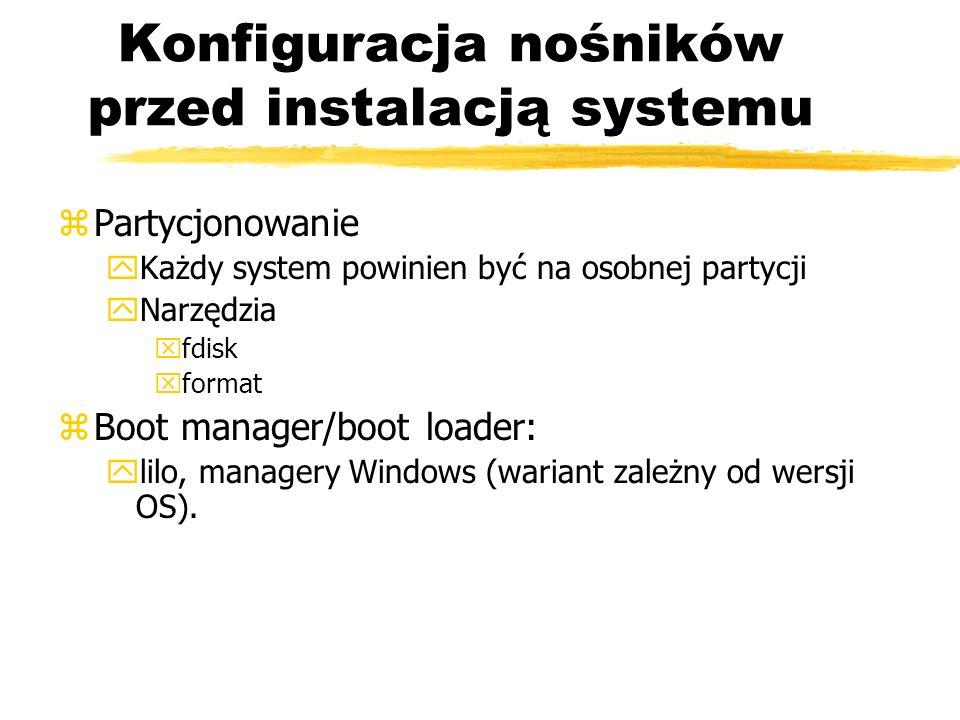 Konfiguracja nośników przed instalacją systemu zPartycjonowanie yKażdy system powinien być na osobnej partycji yNarzędzia xfdisk xformat zBoot manager