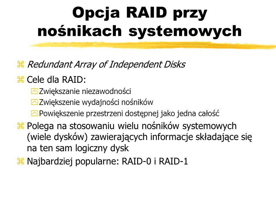 Opcja RAID przy nośnikach systemowych zRedundant Array of Independent Disks zCele dla RAID: yZwiększanie niezawodności yZwiększenie wydajności nośnikó