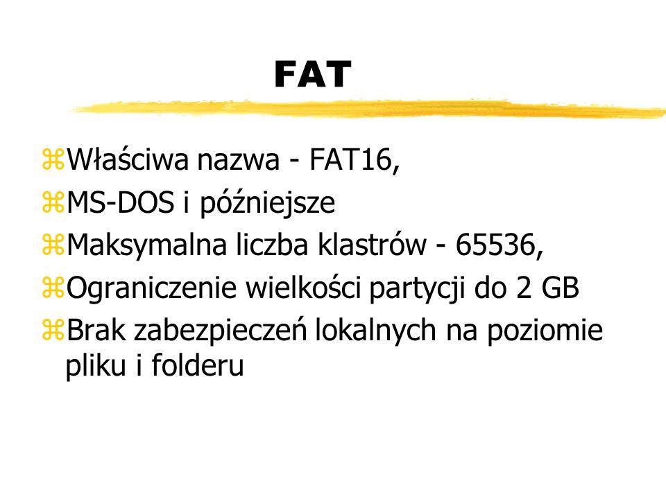 FAT zWłaściwa nazwa - FAT16, zMS-DOS i późniejsze zMaksymalna liczba klastrów - 65536, zOgraniczenie wielkości partycji do 2 GB zBrak zabezpieczeń lok