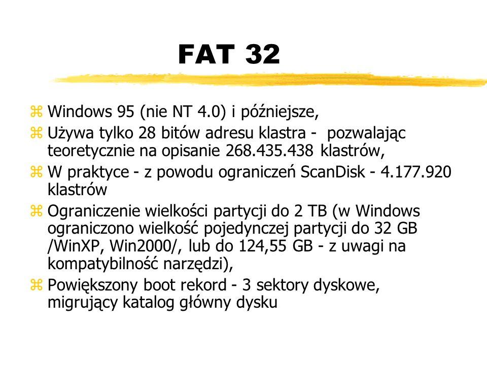 FAT 32 zWindows 95 (nie NT 4.0) i późniejsze, zUżywa tylko 28 bitów adresu klastra - pozwalając teoretycznie na opisanie 268.435.438 klastrów, zW prak