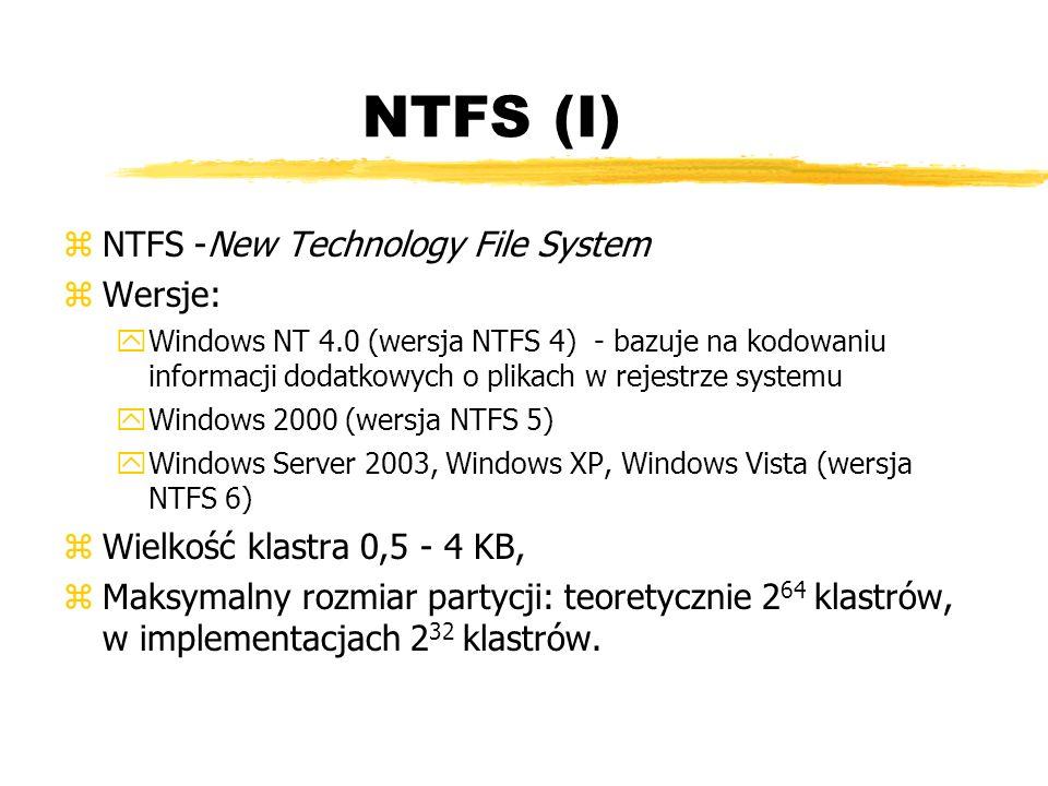 NTFS (I) zNTFS -New Technology File System zWersje: yWindows NT 4.0 (wersja NTFS 4) - bazuje na kodowaniu informacji dodatkowych o plikach w rejestrze