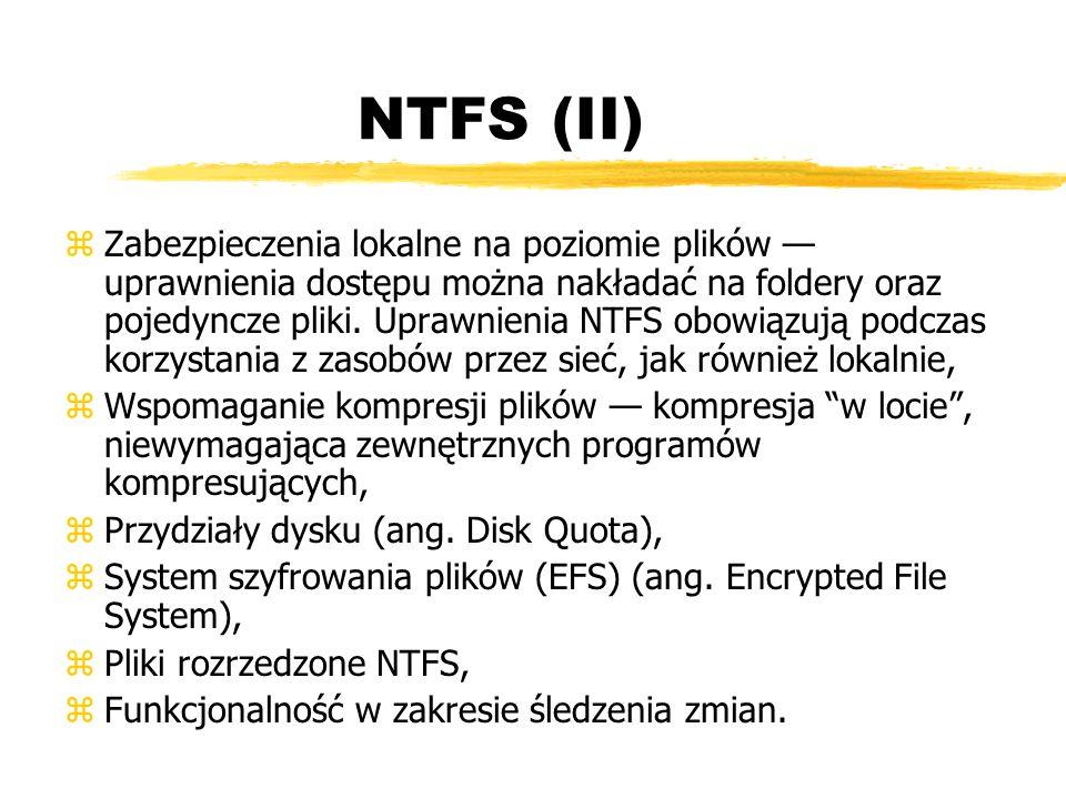 NTFS (II) zZabezpieczenia lokalne na poziomie plików uprawnienia dostępu można nakładać na foldery oraz pojedyncze pliki. Uprawnienia NTFS obowiązują