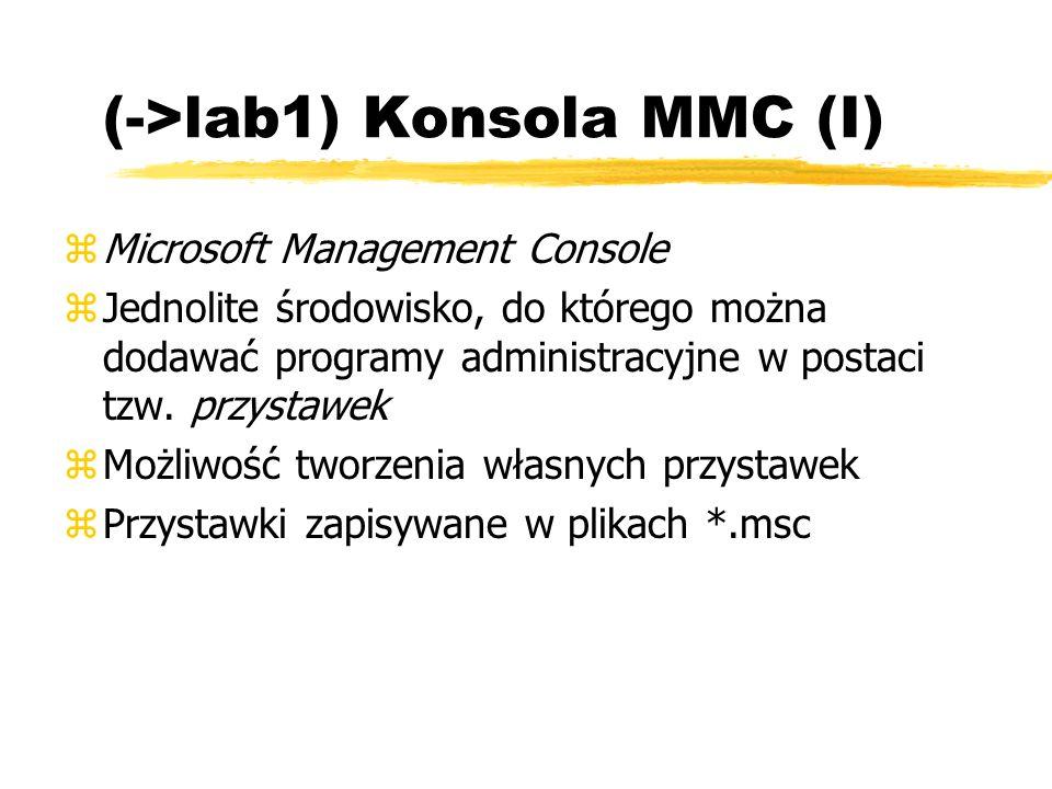 (->lab1) Konsola MMC (I) zMicrosoft Management Console zJednolite środowisko, do którego można dodawać programy administracyjne w postaci tzw. przysta