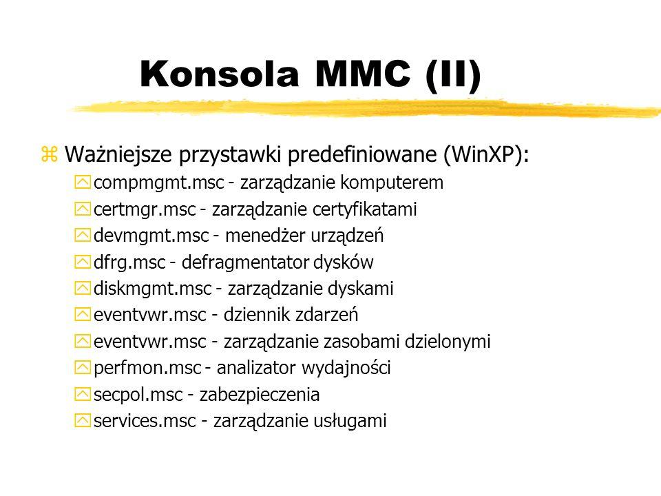 Konsola MMC (II) zWażniejsze przystawki predefiniowane (WinXP): ycompmgmt.msc - zarządzanie komputerem ycertmgr.msc - zarządzanie certyfikatami ydevmg