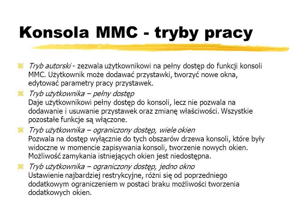 Konsola MMC - tryby pracy zTryb autorski - zezwala użytkownikowi na pełny dostęp do funkcji konsoli MMC. Użytkownik może dodawać przystawki, tworzyć n