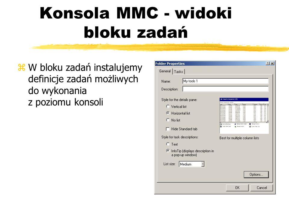 Konsola MMC - widoki bloku zadań zW bloku zadań instalujemy definicje zadań możliwych do wykonania z poziomu konsoli
