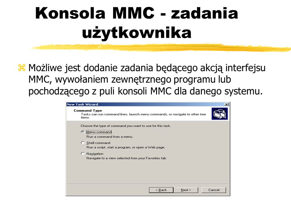 Konsola MMC - zadania użytkownika zMożliwe jest dodanie zadania będącego akcją interfejsu MMC, wywołaniem zewnętrznego programu lub pochodzącego z pul