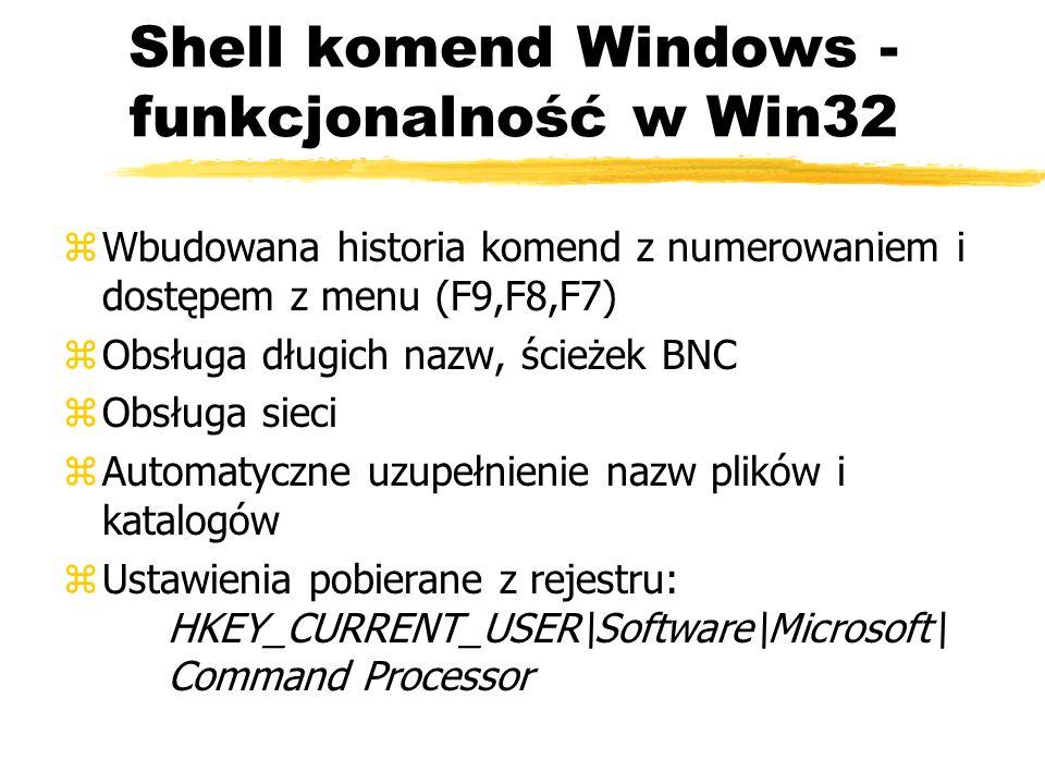 Shell komend Windows - funkcjonalność w Win32 zWbudowana historia komend z numerowaniem i dostępem z menu (F9,F8,F7) zObsługa długich nazw, ścieżek BN