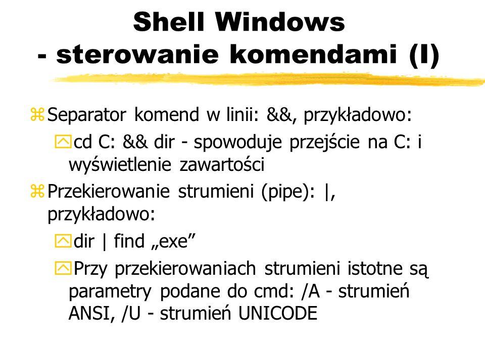 Shell Windows - sterowanie komendami (I) zSeparator komend w linii: &&, przykładowo: ycd C: && dir - spowoduje przejście na C: i wyświetlenie zawartoś