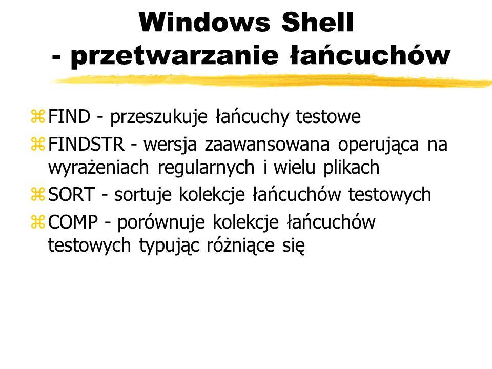 Windows Shell - przetwarzanie łańcuchów zFIND - przeszukuje łańcuchy testowe zFINDSTR - wersja zaawansowana operująca na wyrażeniach regularnych i wie