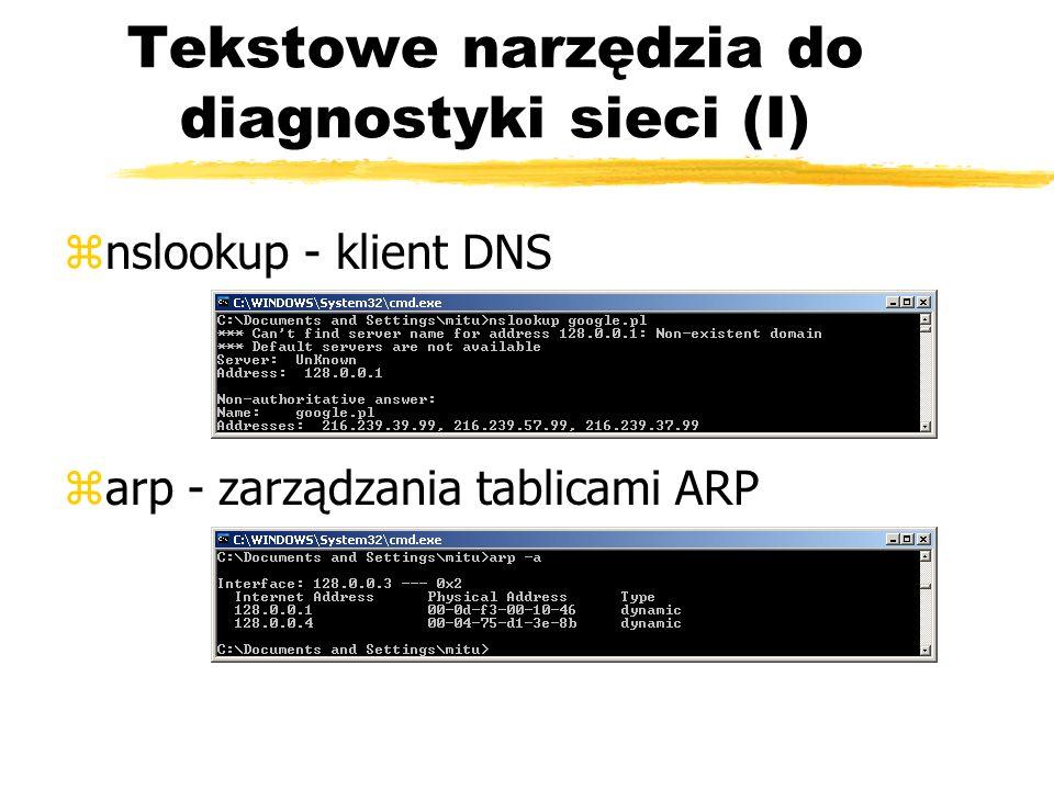 Tekstowe narzędzia do diagnostyki sieci (I) znslookup - klient DNS zarp - zarządzania tablicami ARP