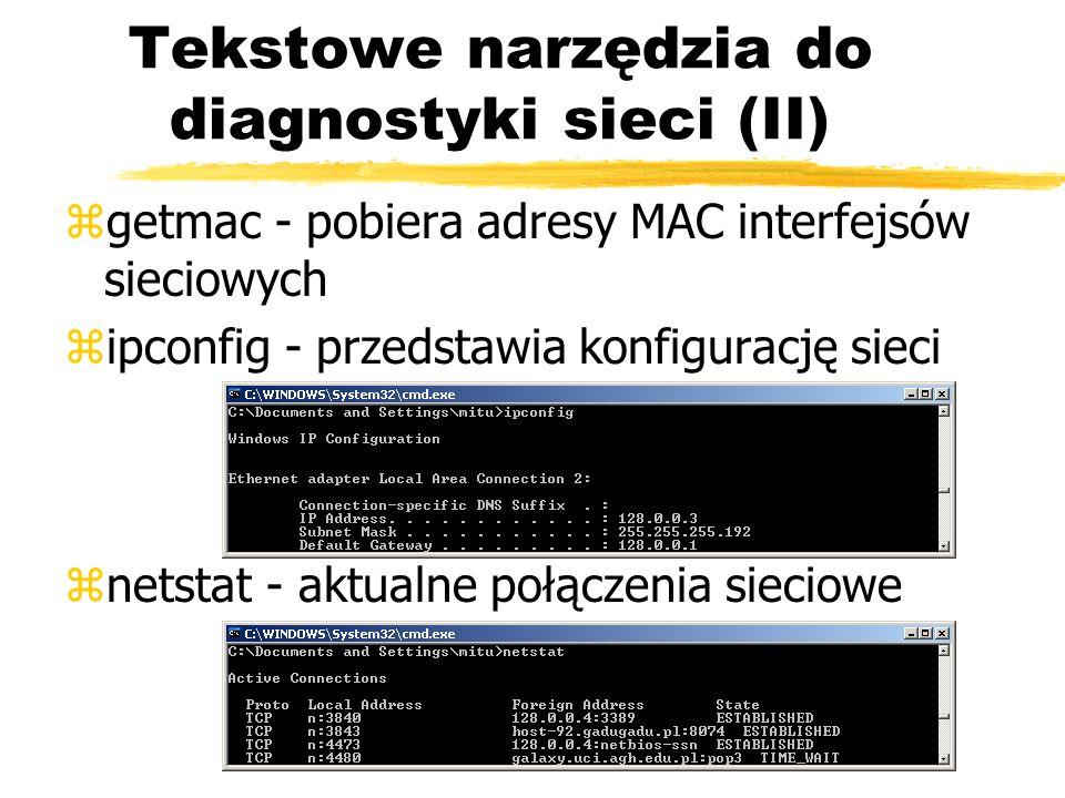 Tekstowe narzędzia do diagnostyki sieci (II) zgetmac - pobiera adresy MAC interfejsów sieciowych zipconfig - przedstawia konfigurację sieci znetstat -