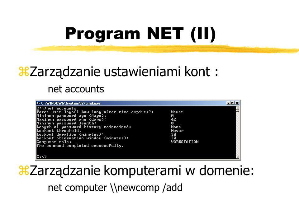 Program NET (II) zZarządzanie ustawieniami kont : net accounts zZarządzanie komputerami w domenie: net computer \\newcomp /add