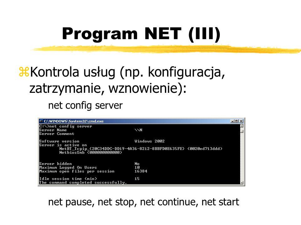 Program NET (III) zKontrola usług (np. konfiguracja, zatrzymanie, wznowienie): net config server net pause, net stop, net continue, net start