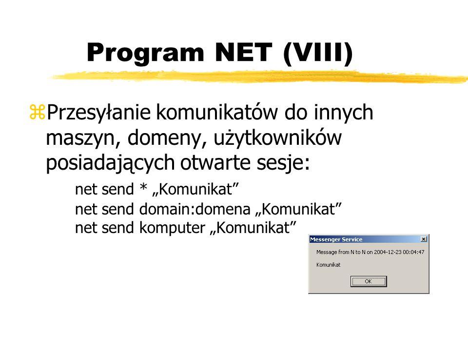 Program NET (VIII) zPrzesyłanie komunikatów do innych maszyn, domeny, użytkowników posiadających otwarte sesje: net send * Komunikat net send domain:d