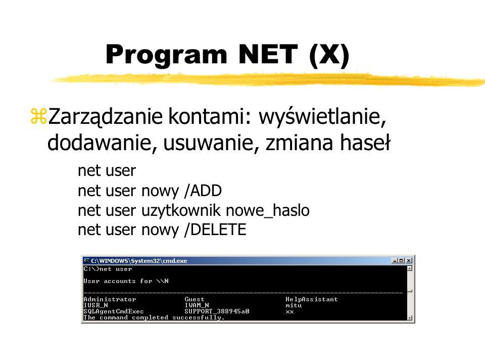 Program NET (X) zZarządzanie kontami: wyświetlanie, dodawanie, usuwanie, zmiana haseł net user net user nowy /ADD net user uzytkownik nowe_haslo net u