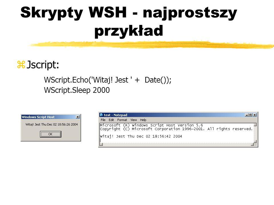Skrypty WSH - najprostszy przykład zJscript: WScript.Echo('Witaj! Jest ' + Date()); WScript.Sleep 2000