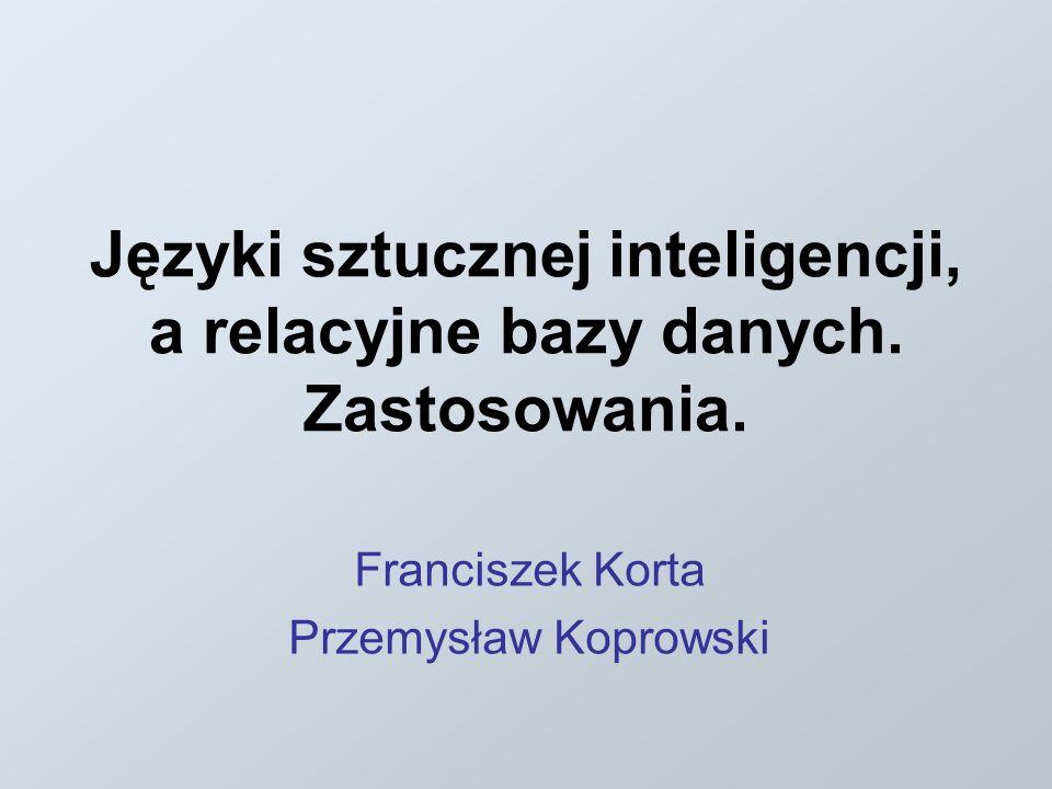Języki sztucznej inteligencji, a relacyjne bazy danych. Zastosowania. Franciszek Korta Przemysław Koprowski