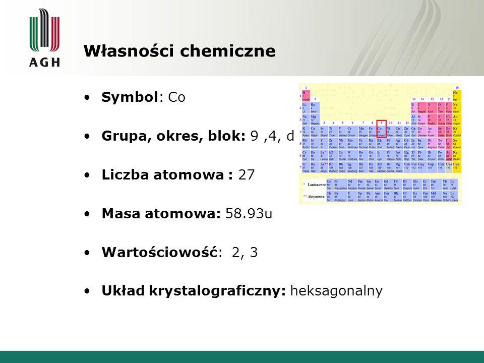 Własności chemiczne Symbol: Co Grupa, okres, blok: 9,4, d Liczba atomowa : 27 Masa atomowa: 58.93u Wartościowość: 2, 3 Układ krystalograficzny: heksag