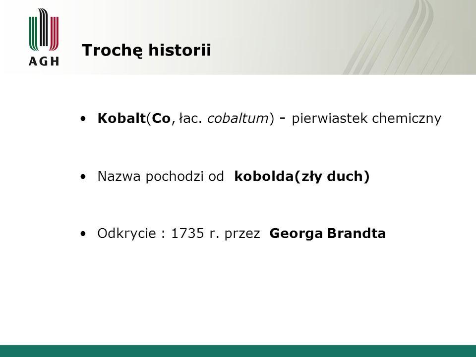 Kobalt(Co, łac. cobaltum) - pierwiastek chemiczny Nazwa pochodzi od kobolda(zły duch) Odkrycie : 1735 r. przez Georga Brandta Trochę historii