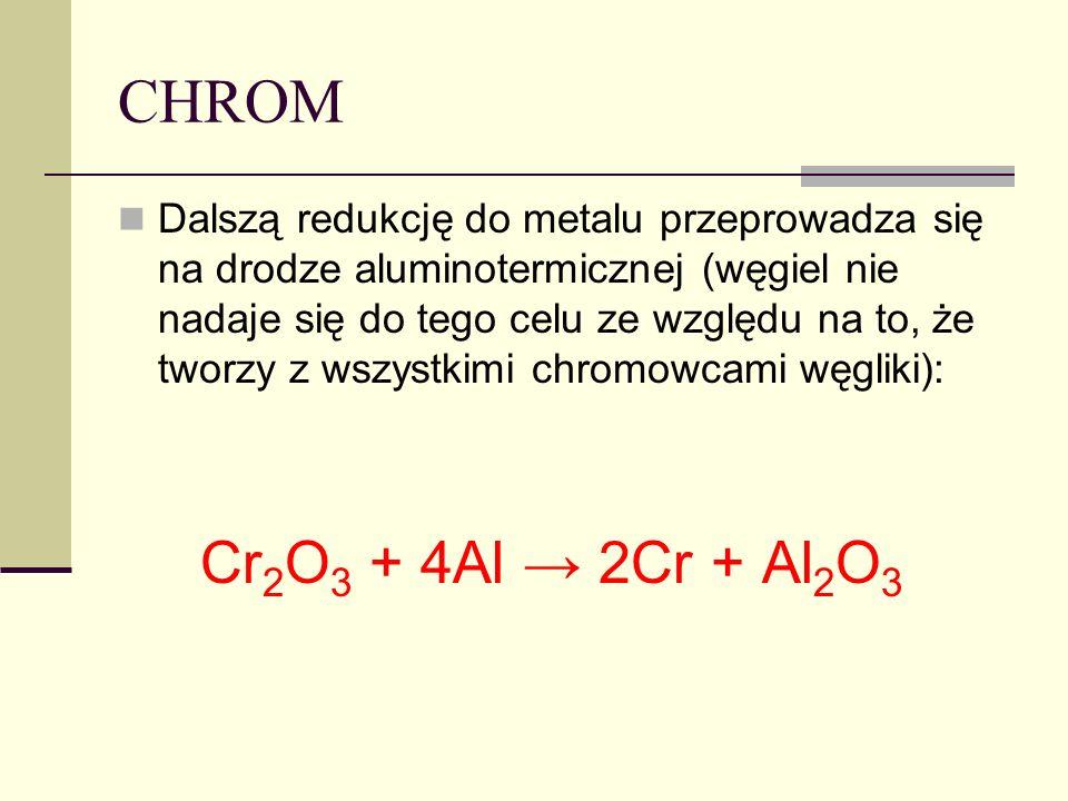 CHROM Dalszą redukcję do metalu przeprowadza się na drodze aluminotermicznej (węgiel nie nadaje się do tego celu ze względu na to, że tworzy z wszystk
