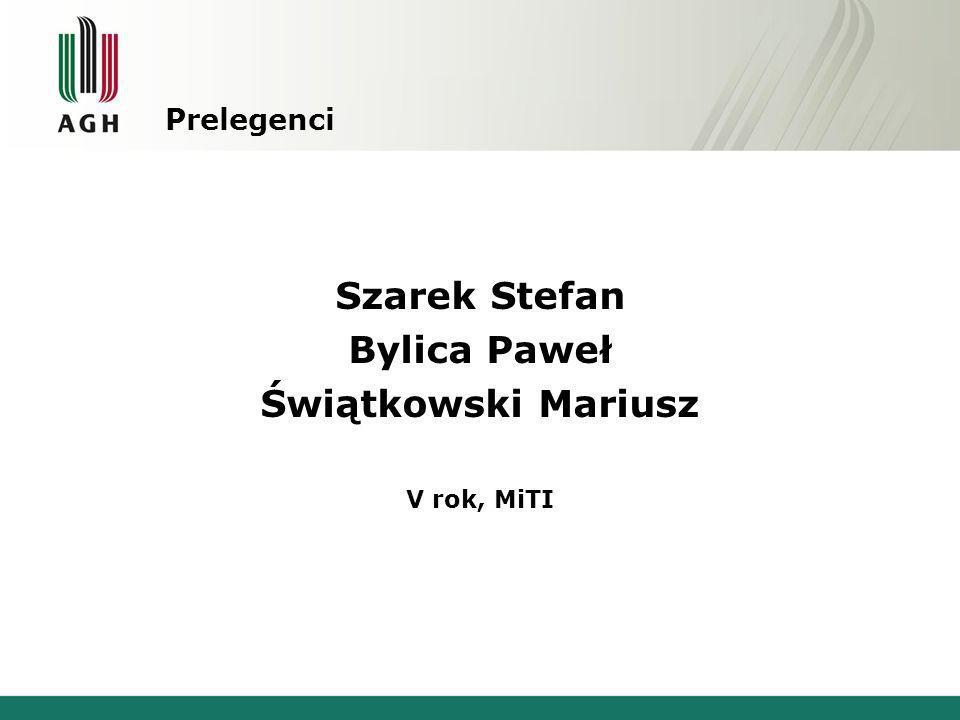 Prelegenci Szarek Stefan Bylica Paweł Świątkowski Mariusz V rok, MiTI