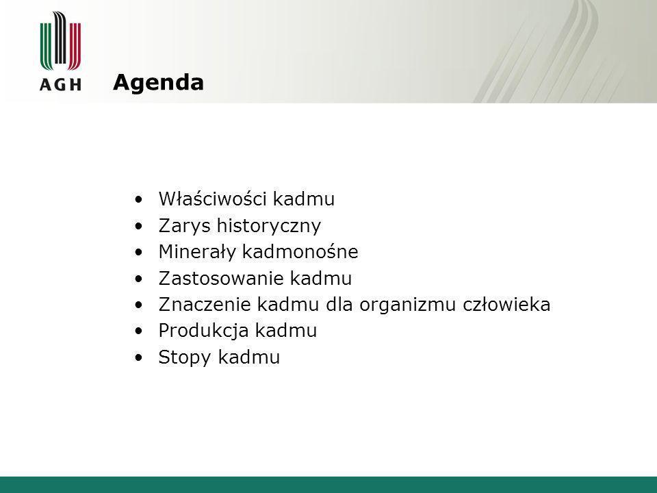 Agenda Właściwości kadmu Zarys historyczny Minerały kadmonośne Zastosowanie kadmu Znaczenie kadmu dla organizmu człowieka Produkcja kadmu Stopy kadmu