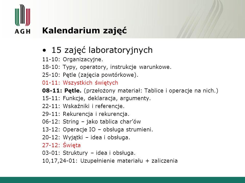 Kalendarium zajęć 15 zajęć laboratoryjnych 11-10: Organizacyjne. 18-10: Typy, operatory, instrukcje warunkowe. 25-10: Pętle (zajęcia powtórkowe). 01-1