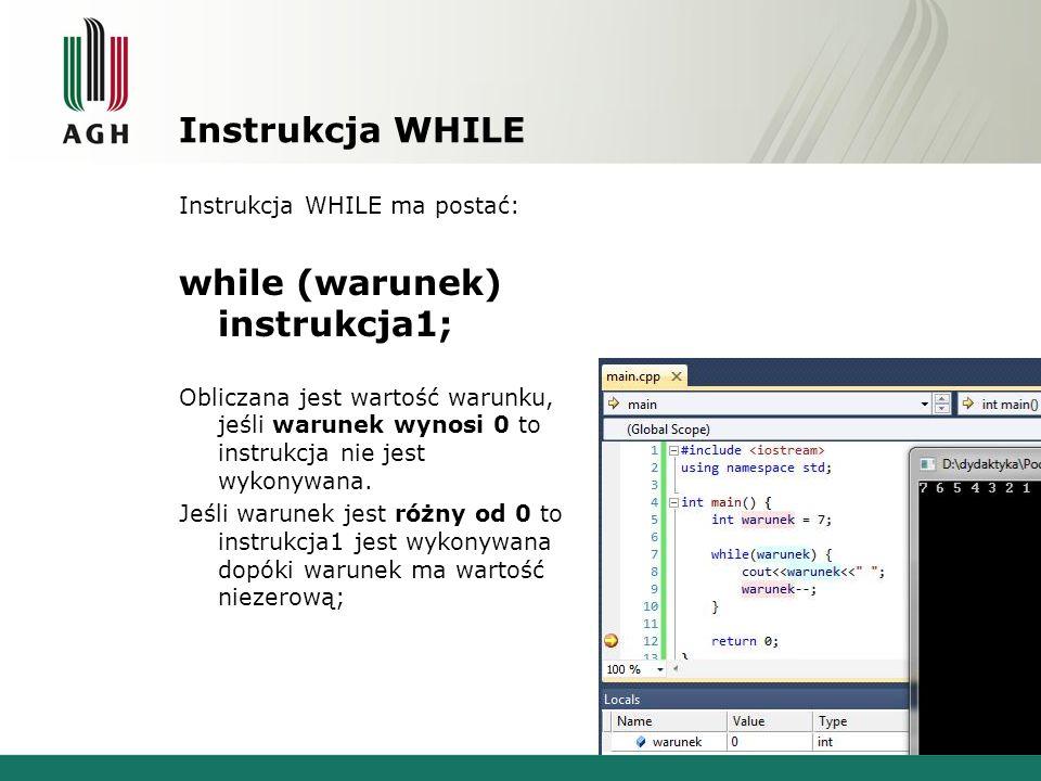 Instrukcja WHILE Instrukcja WHILE ma postać: while (warunek) instrukcja1; Obliczana jest wartość warunku, jeśli warunek wynosi 0 to instrukcja nie jest wykonywana.