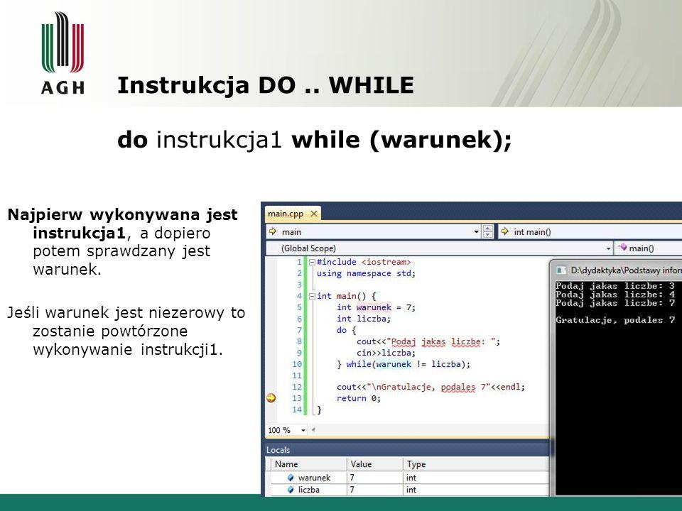 Instrukcja DO.. WHILE do instrukcja1 while (warunek); Najpierw wykonywana jest instrukcja1, a dopiero potem sprawdzany jest warunek. Jeśli warunek jes
