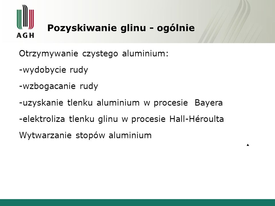 Pozyskiwanie glinu - ogólnie Otrzymywanie czystego aluminium: -wydobycie rudy -wzbogacanie rudy -uzyskanie tlenku aluminium w procesie Bayera -elektro