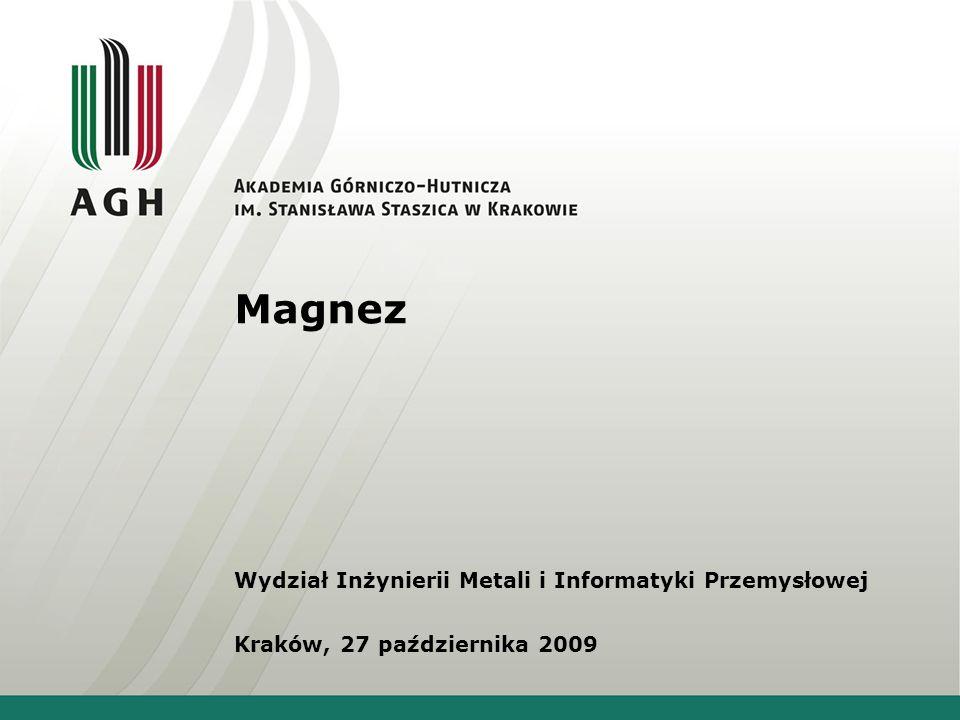 Magnez Wydział Inżynierii Metali i Informatyki Przemysłowej Kraków, 27 października 2009