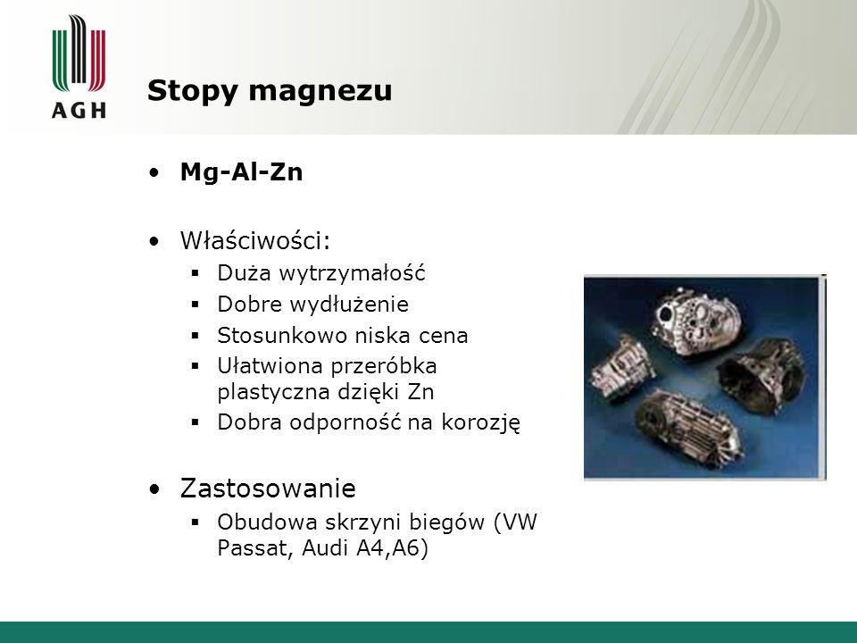 Stopy magnezu Mg-Al-Zn Właściwości: Duża wytrzymałość Dobre wydłużenie Stosunkowo niska cena Ułatwiona przeróbka plastyczna dzięki Zn Dobra odporność
