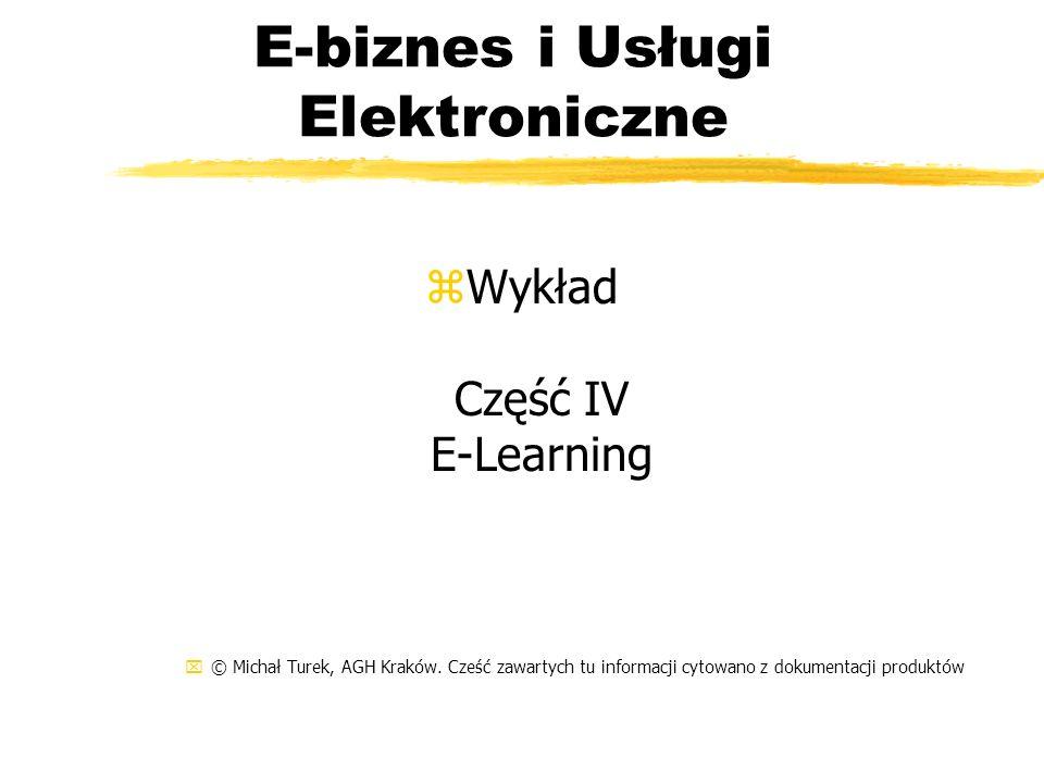 E-biznes i Usługi Elektroniczne zWykład Część IV E-Learning x© Michał Turek, AGH Kraków. Cześć zawartych tu informacji cytowano z dokumentacji produkt