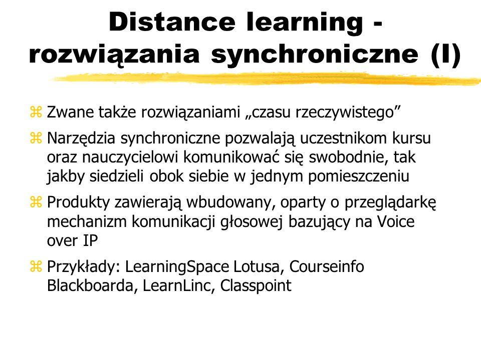 Distance learning - rozwiązania synchroniczne (I) zZwane także rozwiązaniami czasu rzeczywistego zNarzędzia synchroniczne pozwalają uczestnikom kursu
